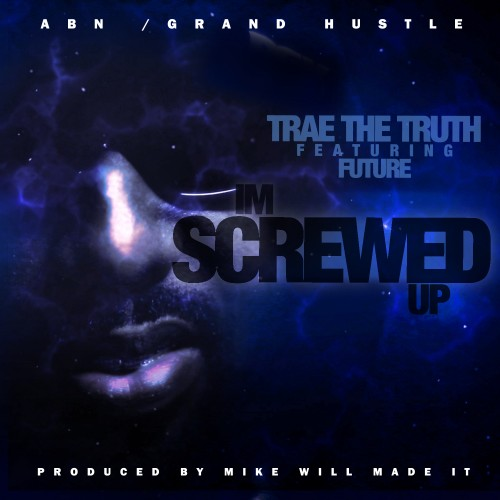 Trae-Tha-Truth-Im-Screwed-Up-Download-Future