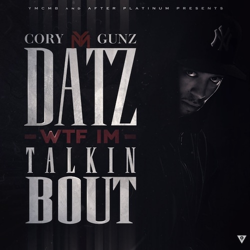 cory-gunz-Datz-WTF-Im-Talkin-Bout